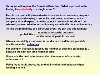 "Today we will explore the Essential Question, ""What is procedure for finding the  probability  of a single event?"""