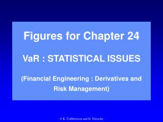 Figures for Chapter 24  VaR : STATISTICAL ISSUES  Financial Engineering : Derivatives and Risk Management