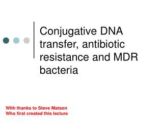 Conjugative DNA transfer, antibiotic resistance and MDR bacteria