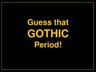 Guess that GOTHIC Period!