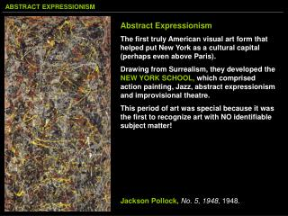 Abstra ct Expressionism The first truly American visual art form that helped put New York as a cultural capital (perhap