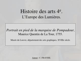Histoire des arts 4 e . L'Europe des Lumières.