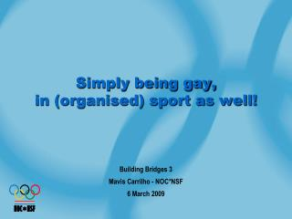 Simply being gay, in (organised) sport as well!