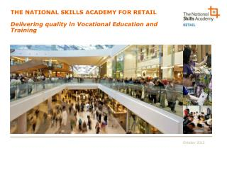 THE NATIONAL SKILLS ACADEMY FOR RETAIL  Delivering quality in Vocational Education and Training
