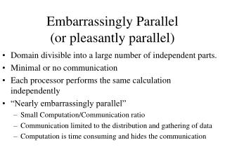 Embarrassingly Parallel  or pleasantly parallel
