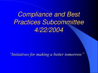 Compliance and Best Practices Subcommittee 4/22/2004