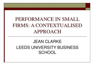 PERFORMANCE IN SMALL FIRMS: A CONTEXTUALISED APPROACH