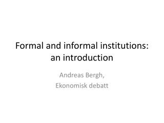 Formal and  informal  institutions: an  introduction