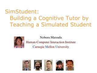 SimStudent: Building a Cognitive Tutor by Teaching a Simulated Student