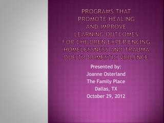 Programs that  promote healing  and improve  learning outcomes  for children experiencing homelessness and trauma due to