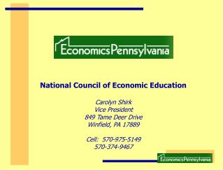 National Council of Economic Education Carolyn Shirk Vice President 849 Tame Deer Drive Winfield, PA 17889 Cell:  570-97