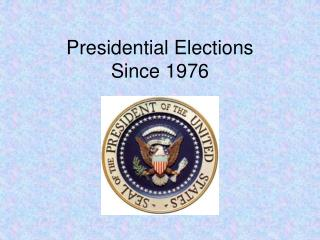 Presidential Elections  Since 1976