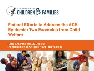 Federal Efforts to Address the ACE Epidemic: Two Examples from Child Welfare