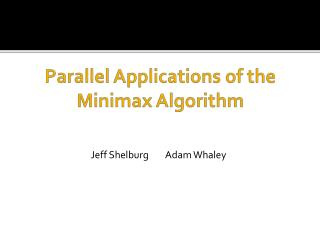 Parallel Applications of the  Minimax Algorithm
