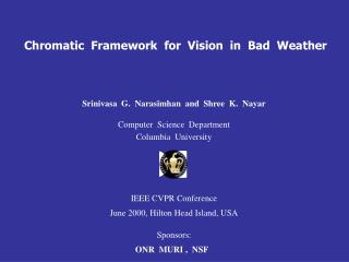 Chromatic  Framework  for  Vision  in  Bad  Weather