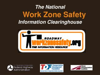 The National Work Zone Safety                     Information Clearinghouse