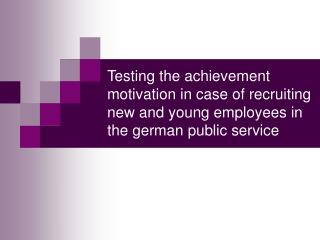 Testing the achievement motivation in case of recruiting new and young employees in the german public service
