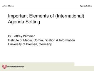 Important Elements of (International) Agenda Setting  Dr. Jeffrey Wimmer Institute of Media, Communication & Informa