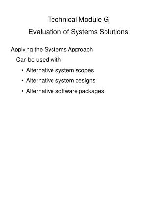 Technical Module G Evaluation of Systems Solutions Applying the Systems Approach Can be used with Alternative system sc