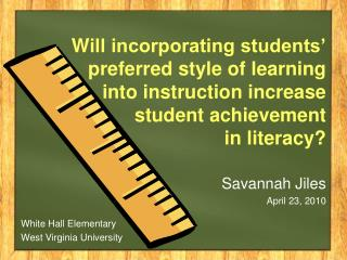 W ill incorporating students' preferred style of learning into instruction increase student achievement in literacy?