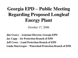 Georgia EPD   Public Meeting Regarding Proposed Longleaf Energy Plant  October 17, 2006
