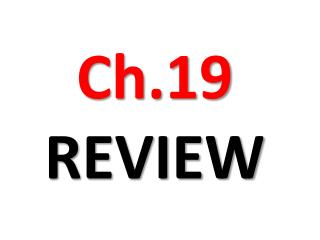 Ch.19 REVIEW