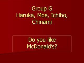 Group G Haruka, Moe, Ichiho, Chinami