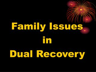 Family Issues in Dual Recovery