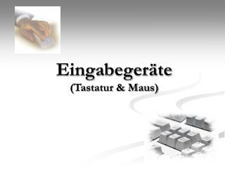 Eingabegeräte (Tastatur & Maus)
