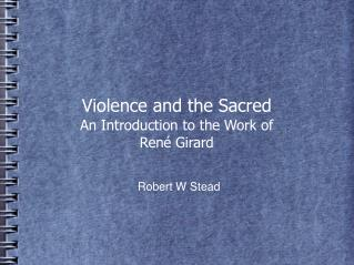 Violence and the Sacred An Introduction to the Work of Ren  Girard