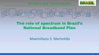 The role of spectrum in Brazil s National Broadband Plan