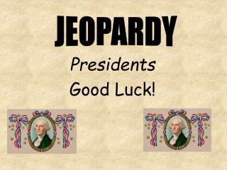 Presidents Good Luck!