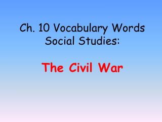 Ch. 10 Vocabulary Words Social Studies: The Civil War