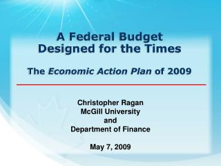 A Federal Budget  Designed for the Times  The Economic Action Plan of 2009