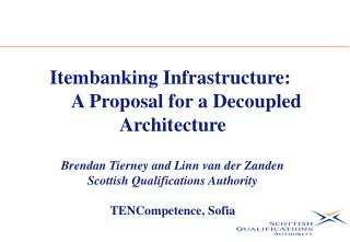 Itembanking Infrastructure: 	A Proposal for a Decoupled Architecture Brendan Tierney and Linn van der Zanden Scottish