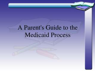 A Parent's Guide to the Medicaid Process