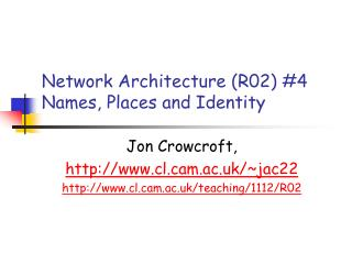 Network Architecture (R02) #4 Names, Places and Identity
