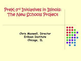 PreK-3 rd  Initiatives in Illinois: The New Schools Project