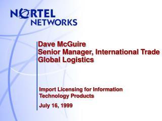 Dave McGuire Senior Manager, International Trade Global Logistics