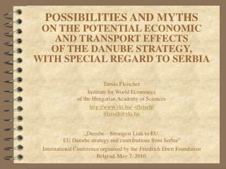 POSSIBILITIES AND MYTHS  ON THE POTENTIAL ECONOMIC AND TRANSPORT EFFECTS  OF THE DANUBE STRATEGY,  WITH SPECIAL REGARD T