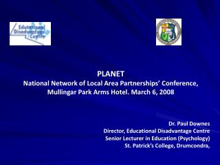 PLANET  National Network of Local Area Partnerships  Conference, Mullingar Park Arms Hotel. March 6, 2008     Dr. Paul D