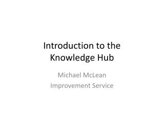 Introduction to the  Knowledge Hub