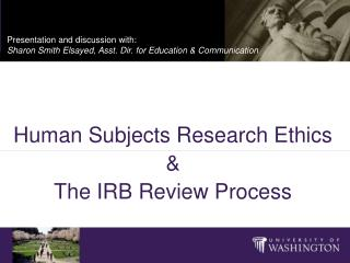 Human Subjects Research Ethics & The IRB Review Process