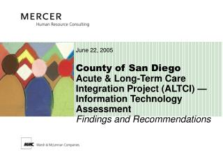 County of San Diego Acute  Long-Term Care Integration Project ALTCI   Information Technology Assessment  Findings and Re