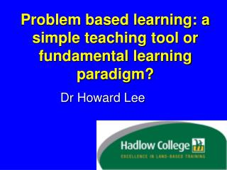 Problem based learning: a simple teaching tool or fundamental learning paradigm?