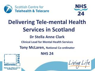 Delivering Tele-mental Health Services in Scotland Dr Stella Anne Clark Clinical Lead for Mental Health Services Tony Mc