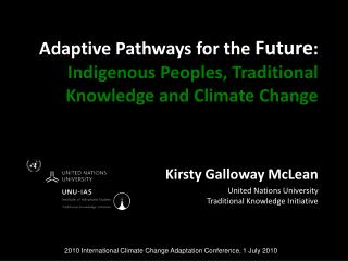 Adaptive Pathways for the  Future : Indigenous Peoples, Traditional Knowledge and Climate Change