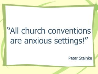 """All church conventions are anxious settings!"""