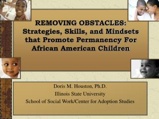 Doris M. Houston, Ph.D. Illinois State University School of Social Work/Center for Adoption Studies