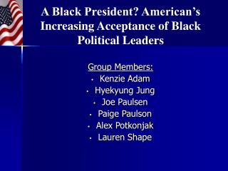 A Black President? American's Increasing Acceptance of Black Political Leaders
